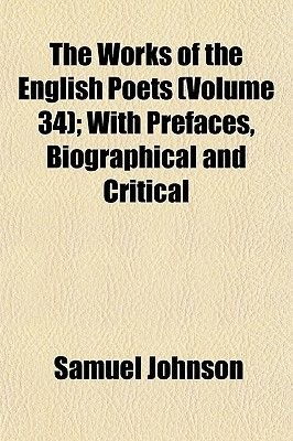 The Works of the English Poets (Volume 34); With Prefaces, Biographical and Critical (Paperback): Samuel Johnson