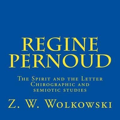 Regine Pernoud - The Spirit and the Letter - Chirographic and Semiotic Studies (Paperback): Z.W. Wolkowski