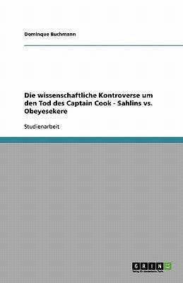 Die Wissenschaftliche Kontroverse Um Den Tod Des Captain Cook - Sahlins vs. Obeyesekere (German, Paperback): Dominque Buchmann