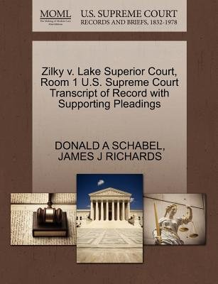 Zilky V. Lake Superior Court, Room 1 U.S. Supreme Court Transcript of Record with Supporting Pleadings (Paperback): Donald A...
