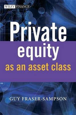 Private Equity as an Asset Class (Electronic book text): Guy Fraser-Sampson