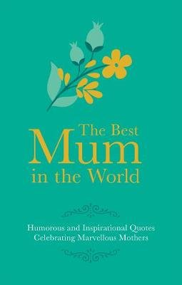 The Best Mum in the World - Humorous Quotes Celebrating Marvellous Mums (Hardcover): Adrian Besley