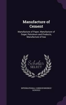 Manufacture of Cement - Manufacture of Paper, Manufacture of Sugar, Petroleum and Products, Manufacture of Gas (Hardcover):...