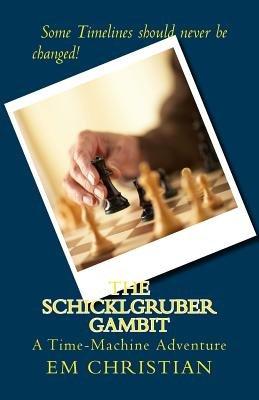 The Schicklgruber Gambit - A Time-Machine Novel (Paperback): E. M. Christian
