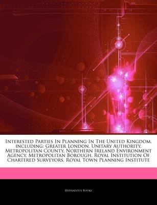Articles on Interested Parties in Planning in the United Kingdom, Including - Greater London, Unitary Authority, Metropolitan...