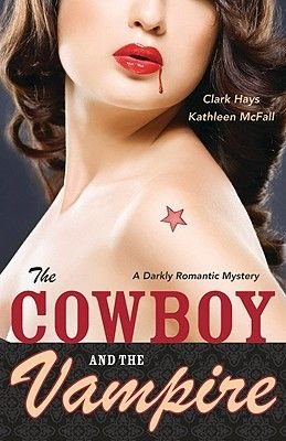 The Cowboy and the Vampire - A Darkly Romantic Mystery (Paperback): Clark Hays, Kathleen McFall