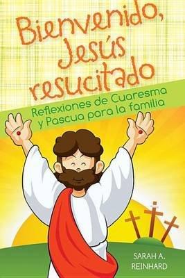Bienvenido Jesus Resucitado - Reflexiones de Cuaresma y Pascua Para La Familia (Electronic book text):