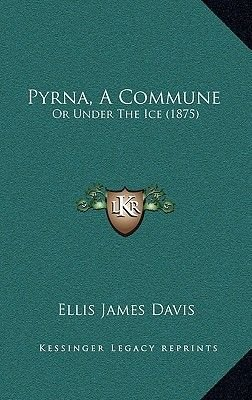 Pyrna, a Commune Pyrna, a Commune - Or Under the Ice (1875) or Under the Ice (1875) (Hardcover): Ellis James Davis