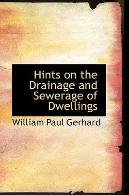 Hints on the Drainage and Sewerage of Dwellings (Hardcover): William Paul Gerhard