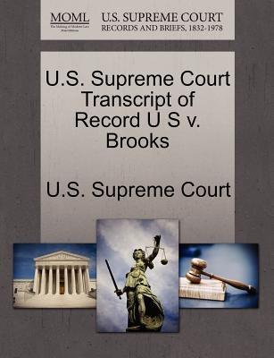 U.S. Supreme Court Transcript of Record U S V. Brooks (Paperback): Us Supreme Court