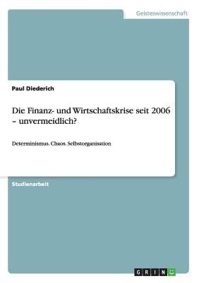 Die Finanz- Und Wirtschaftskrise Seit 2006 - Unvermeidlich? (German, Paperback): Paul Diederich