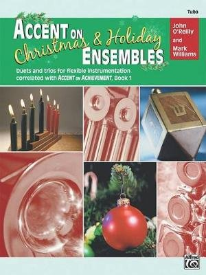 Accent on Christmas and Holiday Ensembles - Tuba (Paperback): John O'Reilly, Mark Williams