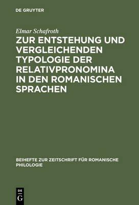 Zur Entstehung Und Vergleichenden Typologie Der Relativpronomina in Den Romanischen Sprachen - Mit Besonderer Berucksichtigung...