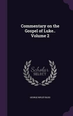 Commentary on the Gospel of Luke.. Volume 2 (Hardcover): George Ripley Bliss