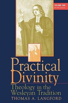 Practical Divinity Volume 1 - Theology in the Wesleyan Tradition (Electronic book text): Thomas Langford
