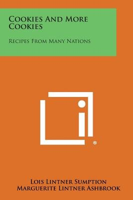 Cookies and More Cookies - Recipes from Many Nations (Paperback): Lois Lintner Sumption, Marguerite Lintner Ashbrook
