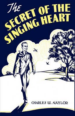 The Secret of the Singing Heart (Paperback): Charles W. Naylor