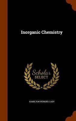 Inorganic Chemistry (Hardcover): Hamilton Perkins Cady