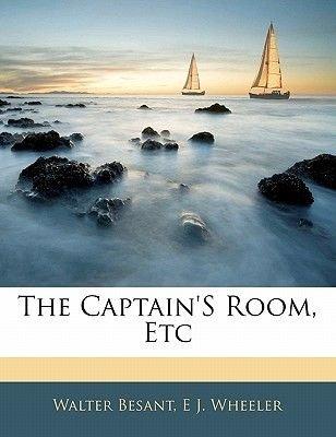 The Captain's Room, Etc (Paperback): Walter Besant, E.J. Wheeler