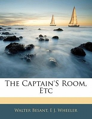 The Captain's Room, Etc (Paperback): Walter Besant, E.J. Wheeler