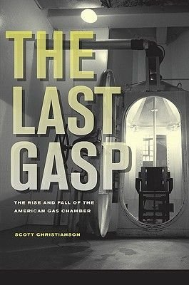 The Last Gasp - The Rise and Fall of the American Gas Chamber (Electronic book text): Scott Christianson