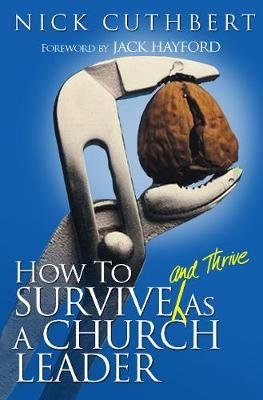 How to Survive and Thrive as Church Leader (Paperback, New edition): Nick Cuthbert