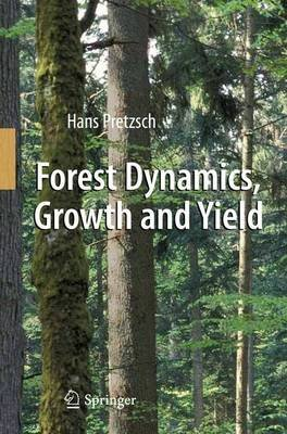 Forest Dynamics, Growth and Yield - From Measurement to Model (Paperback, 2010 ed.): Hans Pretzsch