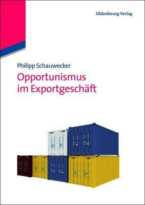 Opportunismus Im Exportgeschaft (German, Electronic book text): Philipp Schauwecker