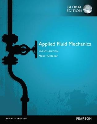 Applied Fluid Mechanics, Global Edition (Paperback, 7th edition): Robert L. Mott, Joseph A. Untener
