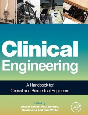 Clinical Engineering - A Handbook for Clinical and Biomedical Engineers (Hardcover): Azzam F.G. Taktak, Paul Ganney, Francis...