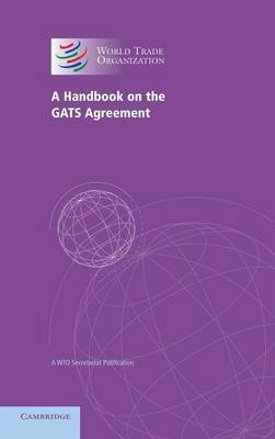 A Handbook on the GATS Agreement - A WTO Secretariat Publication (Hardcover, New): World Trade Organization