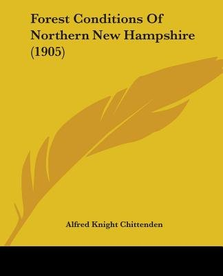 Forest Conditions of Northern New Hampshire (1905) (Paperback): Alfred Knight Chittenden