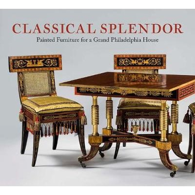 Classical Splendor - Painted Furniture for a Grand Philadelphia House (Hardcover): Alexandra Alevizatos Kirtley, Peggy A. Olley
