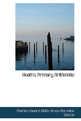 Heath's Primary Arithmetic (Hardcover): Charles Edward White