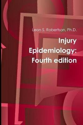 Injury Epidemiology: Fourth Edition (Paperback): Ph.D., Leon S. Robertson