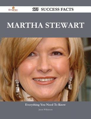 Martha Stewart 175 Success Facts - Everything You Need to Know about Martha Stewart (Electronic book text): Jason Wilkinson