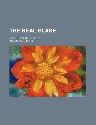 The Real Blake; A Portrait Biography (Paperback): Edwin John Ellis