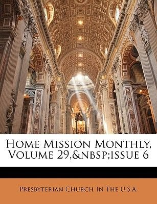 Home Mission Monthly, Volume 29, Issue 6 (English, Turkish, Paperback): Presbyterian Church in U.S.A, Presbyterian Church In...