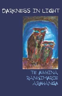 Darkness in Light (Paperback): Te Awhina Rangimarie Arahanga