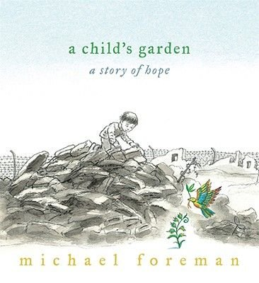 A Child's Garden - A Story of Hope (Hardcover): Michael Foreman