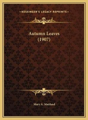 Autumn Leaves (1907) (Hardcover): Mary A. Maitland