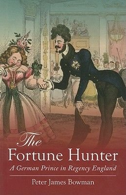 The Fortune Hunter - A German Prince in Regency England (Hardcover): Peter James Bowman