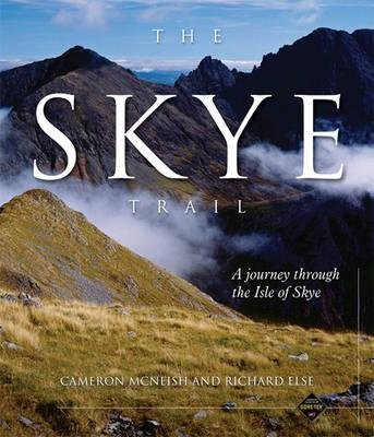 The Skye Trail - A Journey Through the Isle of Skye (Hardcover): Cameron McNeish, Richard Else