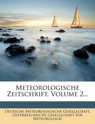Meteorologische Zeitschrift, Volume 2... (German, Paperback): Deutsche Meteorologische Gesellschaft