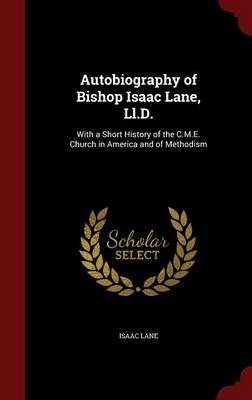 Autobiography of Bishop Isaac Lane, LL.D. - With a Short History of the C.M.E. Church in America and of Methodism (Hardcover):...
