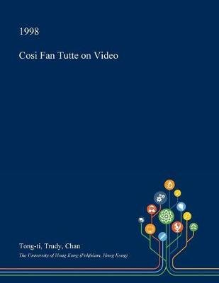 Cosi Fan Tutte on Video (Paperback): Tong-Ti Trudy Chan