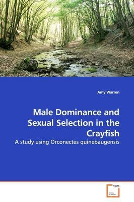 Male Dominance and Sexual Selection in the Crayfish (Paperback): Amy Warren