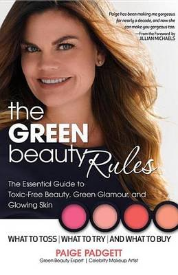 The Green Beauty Rules - The Essential Guide to Toxic-Free Beauty, Green Glamour, and Glowing Skin (Electronic book text):...