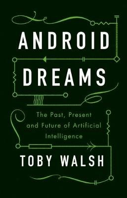 Android Dreams - The Past, Present and Future of Artificial Intelligence (Hardcover): Toby Walsh