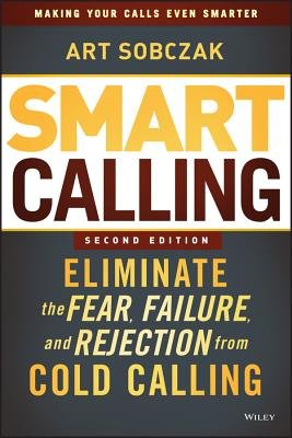 Smart Calling - Eliminate the Fear, Failure, and Rejection From Cold Calling, Second Edition (Hardcover, 2nd Revised edition):...